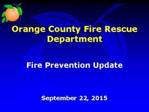 Orange County Fire Rescue Department Fire Prevention Update