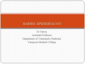 RABIES EPIDEMIOLOGY Dr Navya Assistant Professor Department of