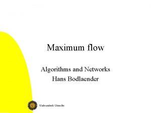 Maximum flow Algorithms and Networks Hans Bodlaender Teacher