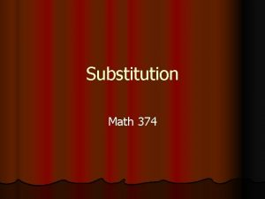 Substitution Math 374 Topics l 1 Straight substitution
