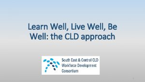 Learn Well Live Well Be Well the CLD