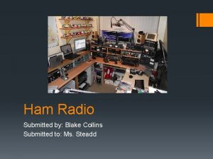Ham Radio Submitted by Blake Collins Submitted to