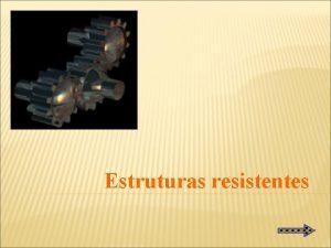 Estruturas resistentes Estruturas resistentes Estrutura o modo como