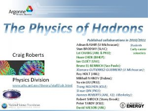 Published collaborations in 20102011 Craig Roberts Physics Division
