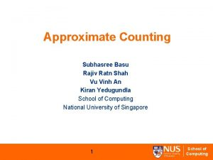 Approximate Counting Subhasree Basu Rajiv Ratn Shah Vu