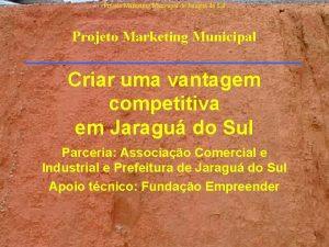 Projeto Marketing Municipal de Jaragu do Sul Projeto