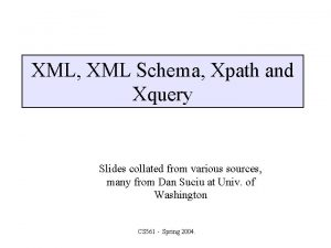 XML XML Schema Xpath and Xquery Slides collated
