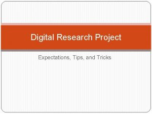 Digital Research Project Expectations Tips and Tricks Tips