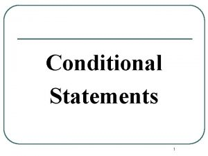 Conditional Statements 1 Conditional Statement Definition A conditional