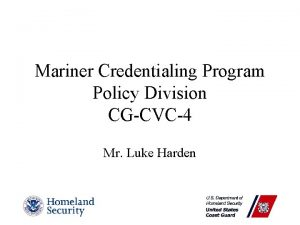 Mariner Credentialing Program Policy Division CGCVC4 Mr Luke