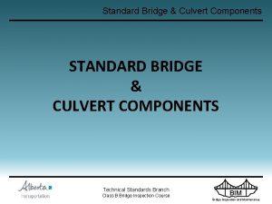 Standard Bridge Culvert Components STANDARD BRIDGE CULVERT COMPONENTS