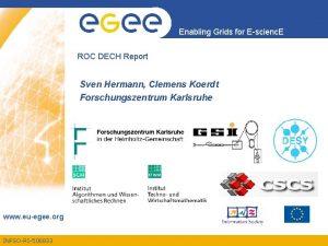 Enabling Grids for Escienc E ROC DECH Report