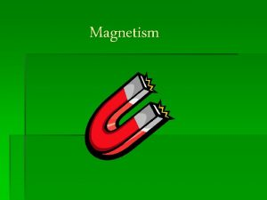 Magnetism What is magnetism Magnetism is the force