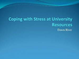 Coping with Stress at University Resources Dawn River