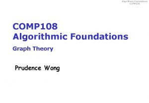 Algorithmic Foundations COMP 108 Algorithmic Foundations Graph Theory
