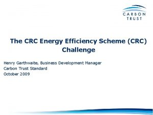 The CRC Energy Efficiency Scheme CRC Challenge Henry