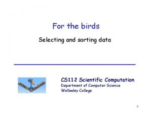 For the birds Selecting and sorting data CS