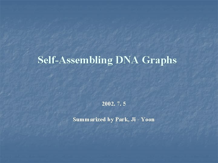 SelfAssembling DNA Graphs 2002 7 5 Summarized by
