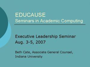 EDUCAUSE Seminars in Academic Computing Executive Leadership Seminar