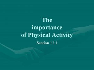 The importance of Physical Activity Section 13 1