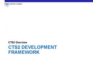 CTS 2 Overview CTS 2 DEVELOPMENT FRAMEWORK Schedule