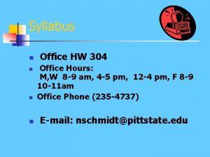 Syllabus n Office HW 304 n Office Hours