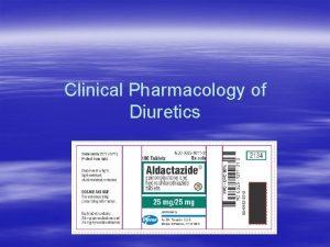 Clinical Pharmacology of Diuretics DIURETIC DRUGS diuretics are