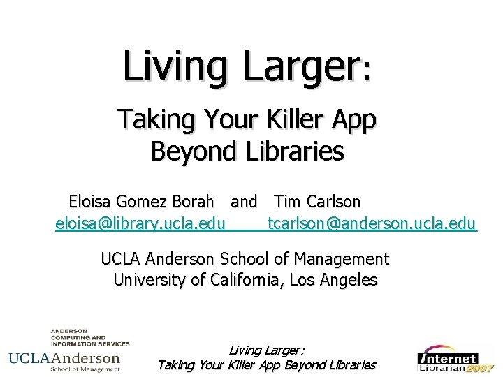 Living Larger Taking Your Killer App Beyond Libraries