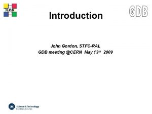 LCG Introduction John Gordon STFCRAL GDB meeting CERN