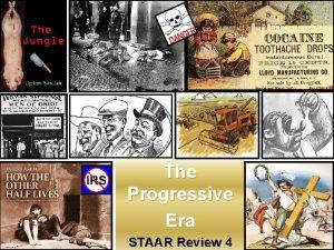 The Progressive Era STAAR Review 4 The Progressive