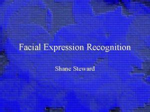 Facial Expression Recognition Shane Steward Facial Action Coding