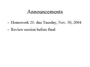 Announcements Homework 21 due Tuesday Nov 30 2004
