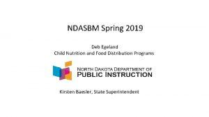 NDASBM Spring 2019 Deb Egeland Child Nutrition and