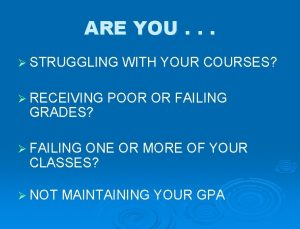 ARE YOU STRUGGLING WITH YOUR COURSES RECEIVING POOR