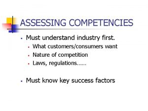 ASSESSING COMPETENCIES Must understand industry first What customersconsumers
