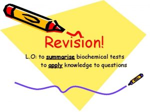 Revision L O to summarise biochemical tests to