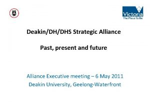 DeakinDHDHS Strategic Alliance Past present and future Alliance