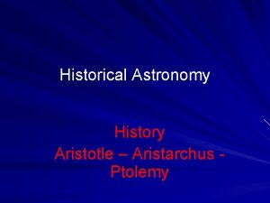 Historical Astronomy History Aristotle Aristarchus Ptolemy Who cares