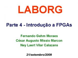 LABORG Parte 4 Introduo a FPGAs Fernando Gehm