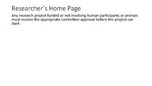 Researchers Home Page Any research project funded or