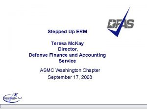 Stepped Up ERM Teresa Mc Kay Director Defense