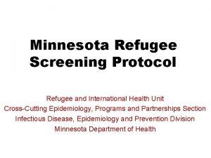 Minnesota Refugee Screening Protocol Refugee and International Health
