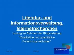 Literatur und Informationsverwaltung Internetrecherchen Vortrag im Rahmen der