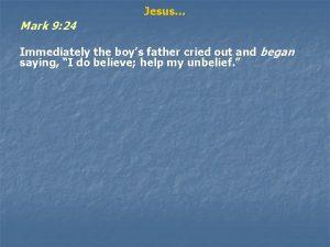 Mark 9 24 Jesus Immediately the boys father