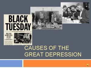 CAUSES OF THE GREAT DEPRESSION Objectives Describe the