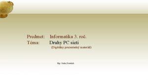 Predmet Informatika 3 ro Tma Druhy PC sieti