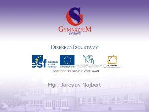DISPERZN SOUSTAVY Mgr Jaroslav Najbert Gymnzium a Jazykov