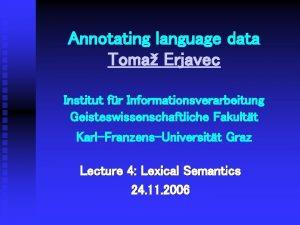 Annotating language data Toma Erjavec Institut fr Informationsverarbeitung