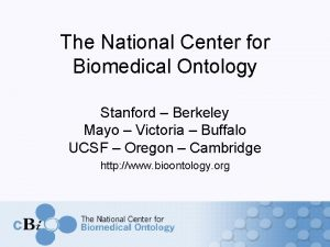 The National Center for Biomedical Ontology Stanford Berkeley