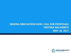 NIGERIA INNOVATION HUBS CALL FOR PROPOSALS CRISTINA NAVARRETE